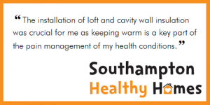 "Quote, ""The installation of loft and cavity wall insulation was crucial for me as keeping warm is a key part of the pain management of my health conditions."""